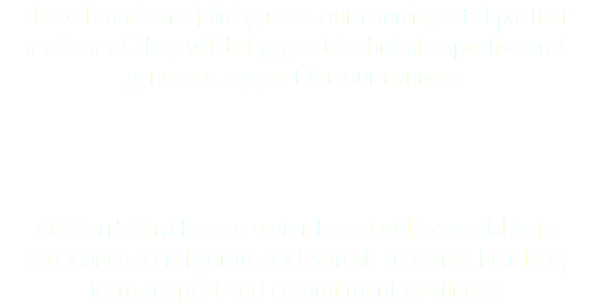 These brands are joining us as our running retail partner and brand. They will bring great technical expertise and generous support for our runners. AG Barr's Strathmore water brand will be available in abundance to rehydrate and refresh runners. Their long term support and commitment continues.